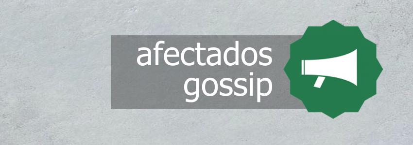 afectados gossip