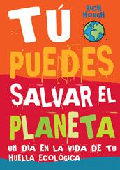 tu puedes salvar el planeta